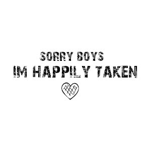 Sorry Boys - Happily Taken Quote Graphic