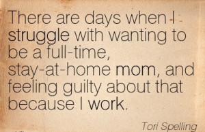 There are days when I struggle with wanting to be a full-time, stay-at ...