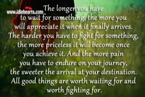 All Good Things Are Worth Waiting For And Worth Fighting For.