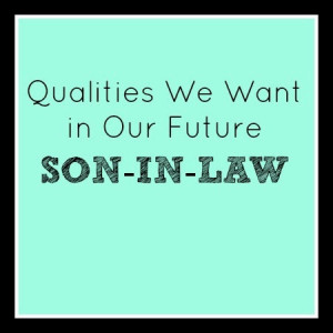 ... with the following qualities we're looking for in a future son-in-law
