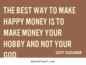 Making Money Quotes To make money your hobby