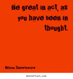... you have been in thought. William Shakespeare good motivational quotes