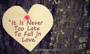 It is never too late to fall in love.