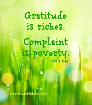 Gratitude is riches Complaint is poverty