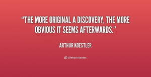 The more original a discovery, the more obvious it seems afterwards ...