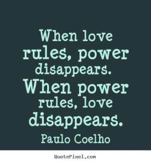 Quote about love - When love rules, power disappears. when power rules ...
