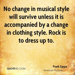 No change in musical style will survive unless it is accompanied by a ...