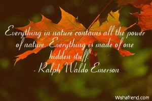 nature-Everything in nature contains all the power of nature ...