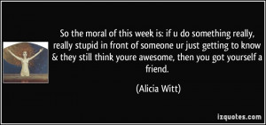 so the moral of this week is: if u do something really, really stupid ...