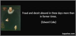Fraud and deceit abound in these days more than in former times ...