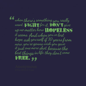 Quotes Picture: when theres something you really want, fight for it ...