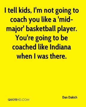 kids i m not going to coach you like a mid major basketball player you ...