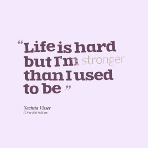 Quotes Picture: life is hard but i'm stronger than i used to be