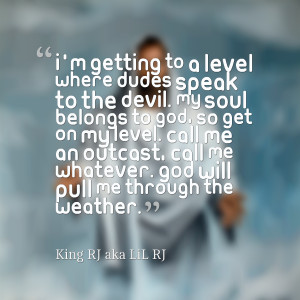 Quotes Picture: i'm getting to a level where dudes speak to the devil ...