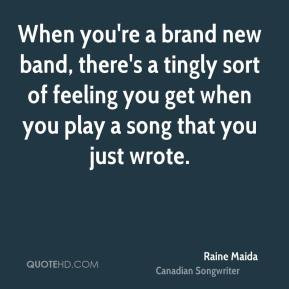 When you're a brand new band, there's a tingly sort of feeling you get ...