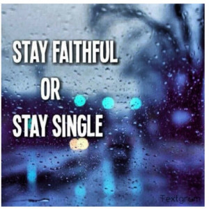 Stay faithful or stay single.