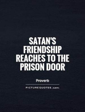 satans-friendship-reaches-to-the-prison-door-quote-1.jpg