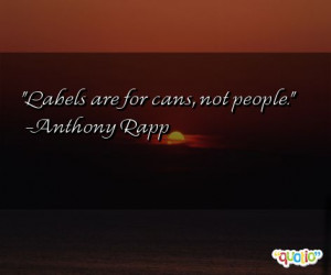Labels are for cans, not people. -Anthony Rapp