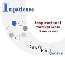 Impatience Quotations Inspirational Motivational and Humorous Quotes ...