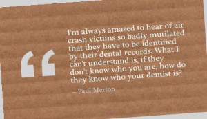 ... know who you are, how do they know who your dentist is? - Paul Merton