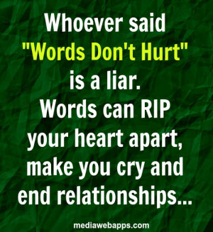 Quotes: Whoever said words don't hurt is a liar. Words can rip your ...