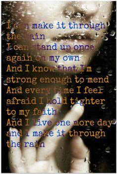 hold tighter to my faith and i live one more day and i make it through ...