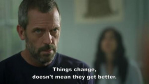 Things change house md quote 495x279