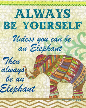... . Unless you can be a ELEPHANT- Inspirational Animal #Art, #Quote