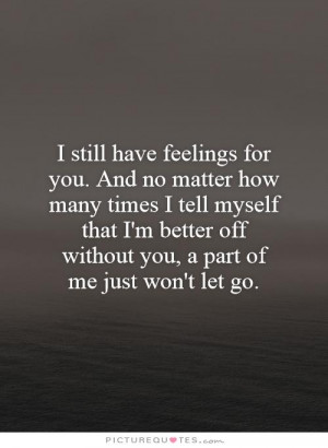 still have feelings for you. And no matter how many times I tell ...