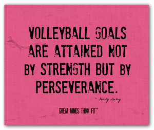 Volleyball goals are attained not bystrength but by perseverance ...