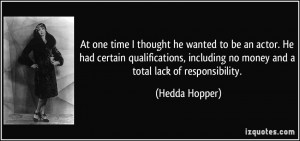 ... including no money and a total lack of responsibility. - Hedda Hopper