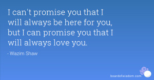 can't promise you that I will always be here for you, but I can ...
