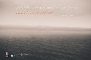 We must free ourselves of the hope that the sea will ever rest. We ...