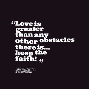 Quotes Picture: love is greater than any other obstacles there is keep ...