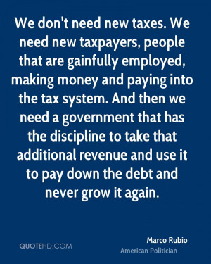 need new taxpayers, people that are gainfully employed, making money ...