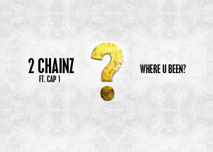 "New Music: 2 Chainz ""Where U Been?"" Feat. Cap 1"