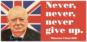 Winston Churchill quote on determination. Never, never, never give up.