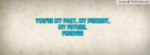 you're my past, my present, my future. Profile Facebook Covers