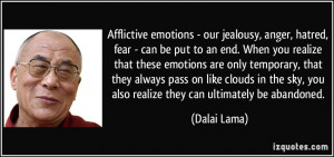 Afflictive emotions - our jealousy, anger, hatred, fear - can be put ...