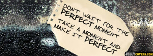 Dont Wait For The Perfect Quote Facebook Cover Timeline Picture