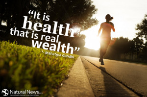 "It is health that is the real wealth."" - Mahatma Gandhi"