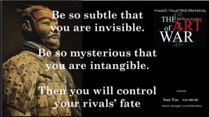 Sun Tzu Art of War: Be so subtle that you are invisible. Be so ...