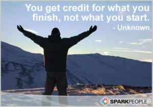 ... Quote - You get credit for what you finish, not what you start