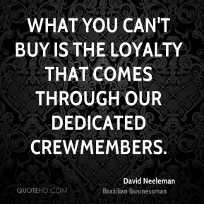 David Neeleman - What you can't buy is the loyalty that comes through ...