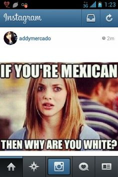 my life, light skinned mexican, mexicant, lol, haha, karen, mean girls ...