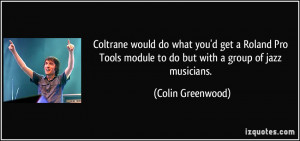 ... module to do but with a group of jazz musicians. - Colin Greenwood