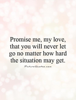 ... never let go no matter how hard the situation may get Picture Quote #1