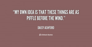 My own idea is that these things are as piffle before the wind.""