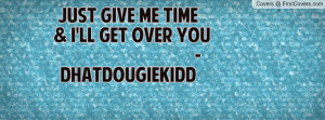 ll Get Over You Quotes http://www.firstcovers.com/userquotes/62182 ...