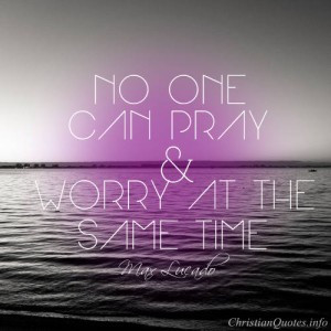 max lucado quote images max lucado quote prayer and worry